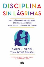 Disciplina sin lágrimas / No-Drama Discipline by Daniel Siegel, Tina Payne Bryson, 9788490704523