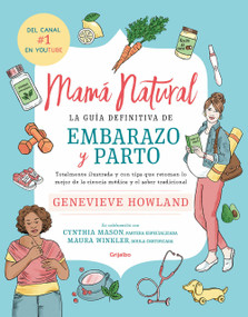 Mamá natural / The Mama Natural Week-by-Week Guide to Pregnancy and Childbirth by Genevieve Howland, 9786073164894