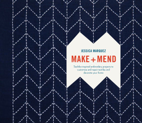 Make and Mend (Sashiko-Inspired Embroidery Projects to Customize and Repair Textiles and Decorate Your Home) by Jessica Marquez, 9780399579431