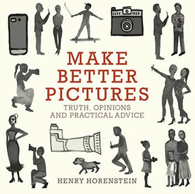 Make Better Pictures (Truth, Opinions, and Practical Advice) by Henry Horenstein, 9780316230889