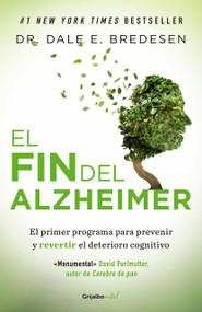 El fin del Alzheimer / The End of Alzheimer's by Dale Bredesen, 9786073164887
