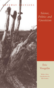 Science, Politics and Gnosticism (Two Essays) by Eric Voegelin, 9780895264190