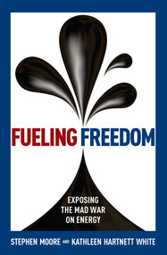 Fueling Freedom (Exposing the Mad War on Energy) by Stephen Moore, Kathleen Hartnett White, 9781621574095