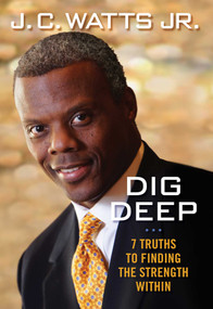 Dig Deep (7 Truths to Finding the Strength Within) by JC Watts, 9781621574606