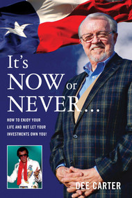 It's Now or Never… (How to Enjoy Your Life and Not Let Your Investments Own You!) by Dee Carter, 9780997544169