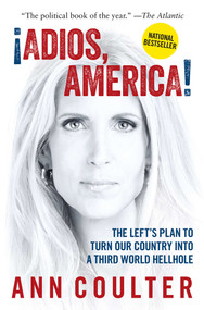 Adios, America (The Left's Plan to Turn Our Country into a Third World Hellhole) - 9781621576068 by Ann Coulter, 9781621576068