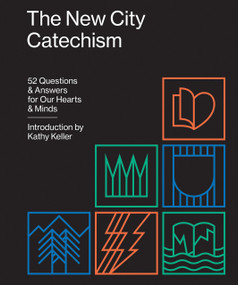The New City Catechism (52 Questions and Answers for Our Hearts and Minds) by Kathy Keller, 9781433555077