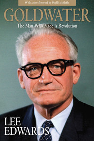 Goldwater (The Man Who Made a Revolution) by Lee Edwards, Phyllis Schlafly, 9781621574583