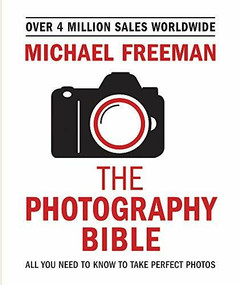 The Photography Bible (All You Need to Know to Take Perfect Photos) by Michael Freeman, 9781781576236