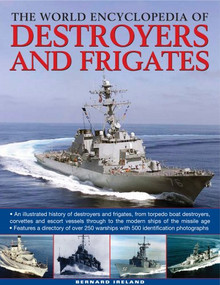 The World Encyclopedia of Destroyers and Frigates (An illustrated history of destroyers and frigates, from torpedo boat destroyers, corvettes and escort vessels through to the modern ships of the missile age.) by Benard Ireland, 9780754818670