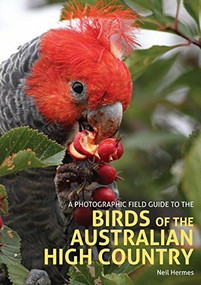 A Photographic Field Guide to the Birds of the Australian High Country by Neil Hermes, 9781909612969