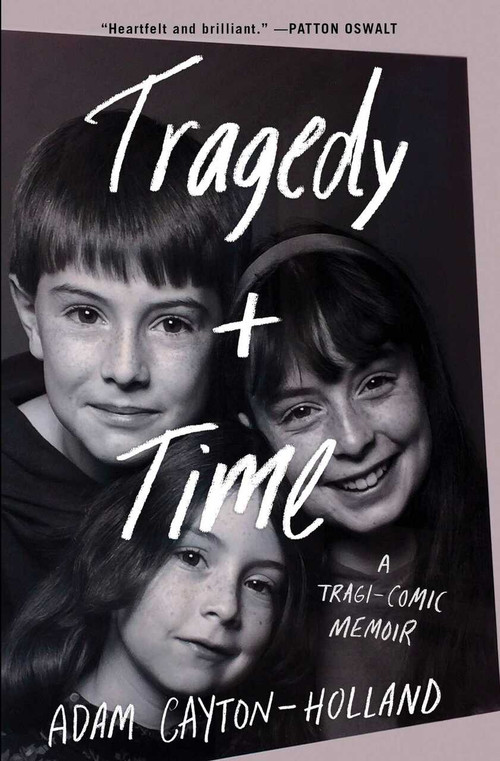Tragedy Plus Time (A Tragi-comic Memoir) by Adam Cayton-Holland, 9781501170164