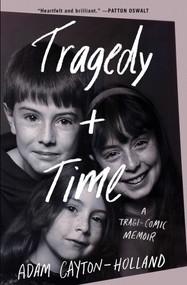 Tragedy Plus Time (A Tragi-comic Memoir) by Adam Cayton-Holland, 9781501170164