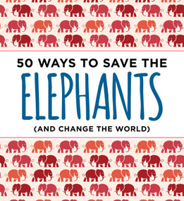 50 Ways to Save the Elephants (and change the world) by Isabel Abrams, Laurel Neme, 9781604337990
