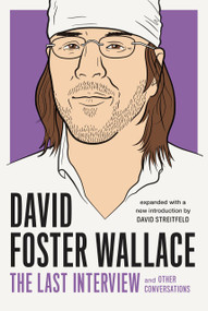 David Foster Wallace: The Last Interview Expanded with New Introduction (and Other Conversations) by David Foster Wallace, David Streitfeld, 9781612197418