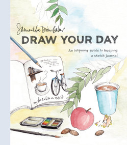 Draw Your Day (An Inspiring Guide to Keeping a Sketch Journal) by Samantha Dion Baker, 9780399581298