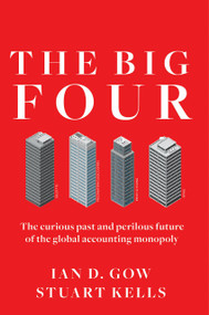 The Big Four (The Curious Past and Perilous Future of the Global Accounting Monopoly) - 9781523098019 by Ian D. Gow, Stuart Kells, 9781523098019