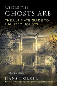 Where the Ghosts Are (The Ultimate Guide to Haunted Houses from America's First Ghosthunter) by Hans Holzer, 9780806538778