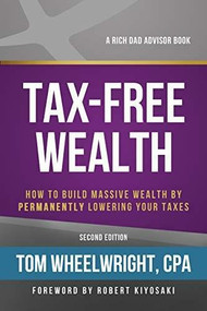Tax-Free Wealth (How to Build Massive Wealth by Permanently Lowering Your Taxes) by Tom Wheelwright, 9781947588059