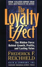 The Loyalty Effect (The Hidden Force Behind Growth, Profits, and Lasting Value) by Frederick F. Reichheld, 9781578516872