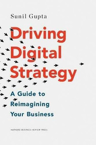 Driving Digital Strategy (A Guide to Reimagining Your Business) by Sunil Gupta, 9781633692688