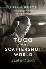 Tuco and the Scattershot World (A Life with Birds) - 9781771643009 by Brian Brett, 9781771643009