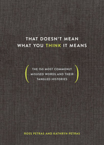 That Doesn't Mean What You Think It Means (The 150 Most Commonly Misused Words and Their Tangled Histories) by Ross Petras, Kathryn Petras, 9780399581274