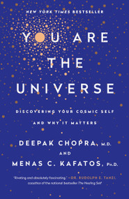 You Are the Universe (Discovering Your Cosmic Self and Why It Matters) - 9780307889157 by Deepak Chopra, M.D., Menas C. Kafatos, Ph.D., 9780307889157