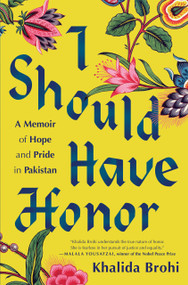 I Should Have Honor (A Memoir of Hope and Pride in Pakistan) by Khalida Brohi, 9780399588013