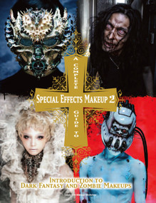 A Complete Guide to Special Effects Makeup - Volume 2 (Introduction to Dark Fantasy and Zombie Makeups) by Tokyo SFX Makeup Workshop, 9781783297894
