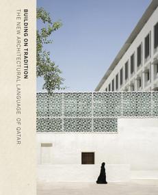 Building on Tradition (Contemporary Qatari Architecture) by Ruth Slavid, 9781908531759