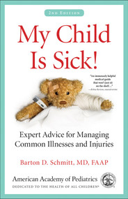My Child Is Sick! (Expert Advice for Managing Common Illnesses and Injuries) by Barton D. Schmitt, 9781581109887