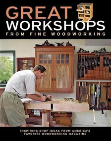Great Workshops from Fine Woodworking (Inspiring Shop Ideas from Americas Favorite WW Mag) by , 9781561589494