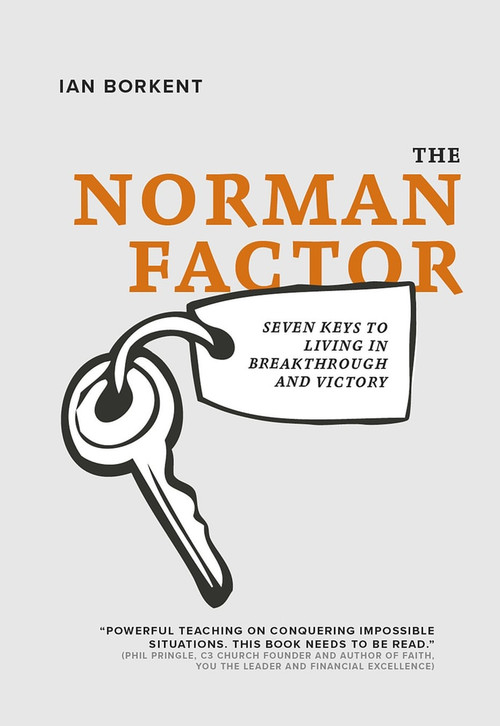 The Norman Factor (Seven keys to living in breakthrough and victory) by Ian Borkent, 9781947165854