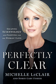 Perfectly Clear (Escaping Scientology and Fighting for the Woman I Love) by Michelle LeClair, Robin Gaby Fisher, 9781101991169
