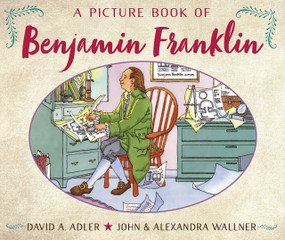 A Picture Book of Benjamin Franklin by David A. Adler, John Wallner, Alexandra Wallner, 9780823440573