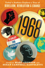 1968: Today's Authors Explore a Year of Rebellion, Revolution, and Change by Marc Aronson, Susan Campbell Bartoletti, 9780763689933