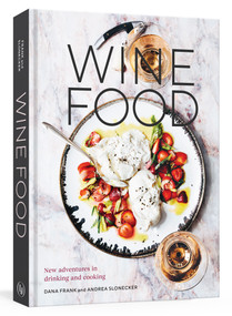 Wine Food (New Adventures in Drinking and Cooking [A Recipe Book]) by Dana Frank, Andrea Slonecker, 9780399579592