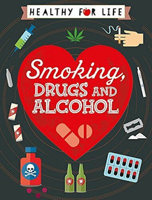 Healthy for Life: Smoking, drugs and alcohol by Anna Claybourne, 9781445149769