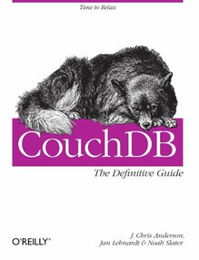 CouchDB: The Definitive Guide (Time to Relax) by J. Chris Anderson, Jan Lehnardt, Noah Slater, 9780596155896
