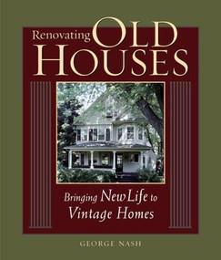 Renovating Old Houses (Bringing New Life to Vintage Homes) by George Nash, 9781561585359