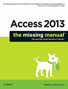 Access 2013: The Missing Manual by Matthew MacDonald, 9781449357412