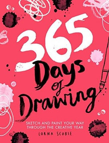 365 Days of Drawing (Sketch and Paint Your Way Through the Creative Year) by Lorna Scobie, 9781784881955