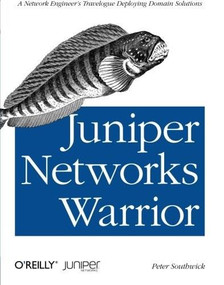 Juniper Networks Warrior (A Guide to the Rise of Juniper Networks Implementations) by Peter Southwick, 9781449316631