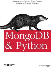 MongoDB and Python (Patterns and processes for the popular document-oriented database) by Niall O'Higgins, 9781449310370