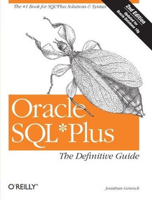 Oracle SQL*Plus: The Definitive Guide (The Definitive Guide) by Jonathan Gennick, 9780596007461