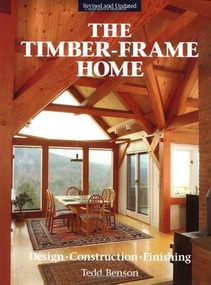 The Timber-Frame Home (Design, Construction, Finishing) by Tedd Benson, 9781561581290