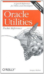 Oracle Utilities Pocket Reference (A Quick Reference for DBAs and Developers) by Sanjay Mishra, 9780596008994