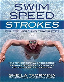 Swim Speed Strokes for Swimmers and Triathletes (Master Freestyle, Butterfly, Breaststroke and Backstroke for Your Fastest Swimming) by Taormina Sheila, Gaines Rowdy, 9781937715212