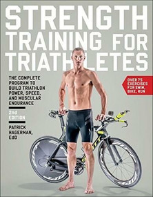 Strength Training for Triathletes (The Complete Program to Build Triathlon Power, Speed, and Muscular Endurance) by Ed.D. Patrick Hagerman, 9781937715311